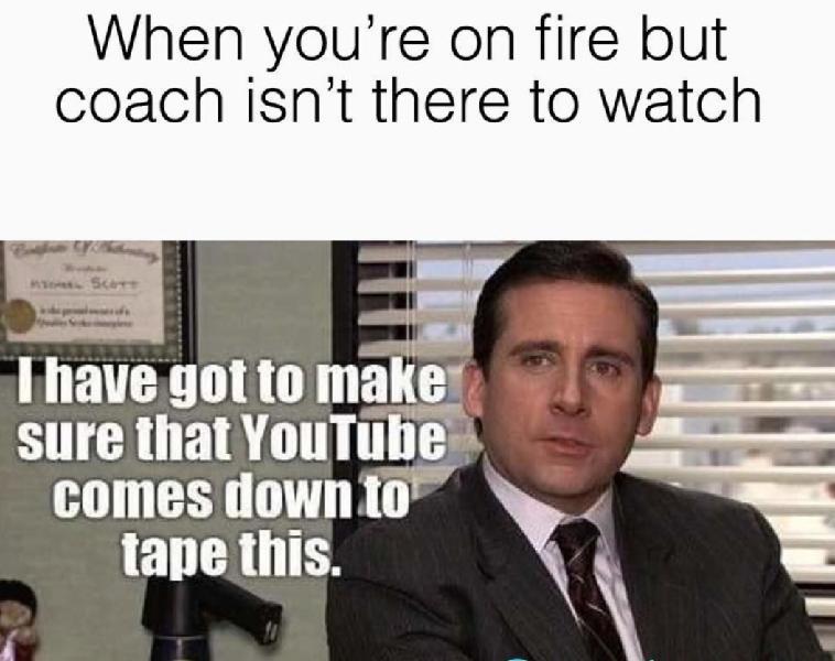 when your coach isn't watching you
