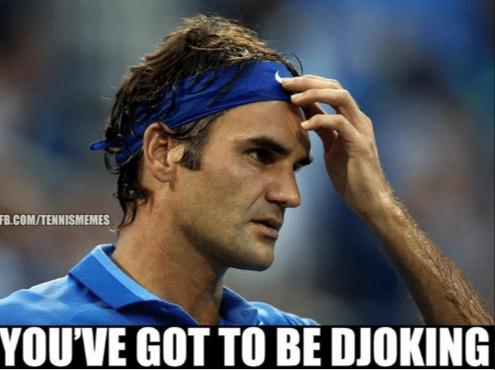 Federer never Djokes!